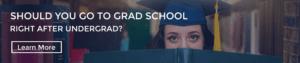 Go to Grad School after Undergrad
