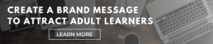 Create a Brand Message to Attract Adult Learners